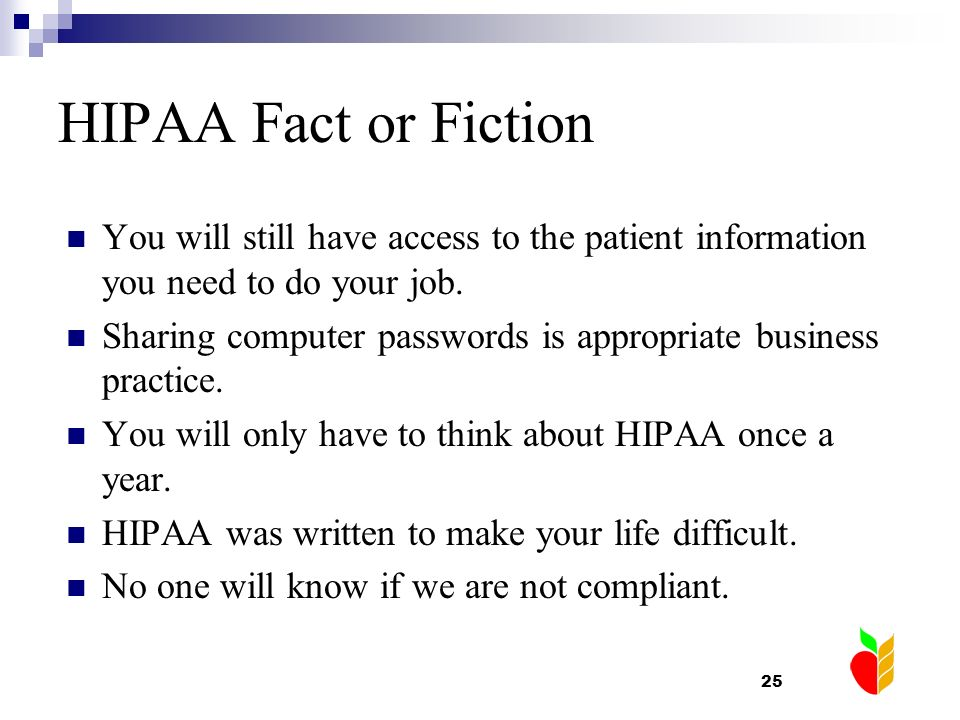 HIPAA Fact or Fiction You will still have access to the patient information you need to do your job.