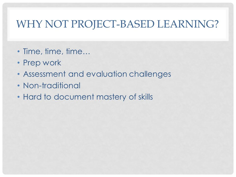 Why NOT Project-based Learning