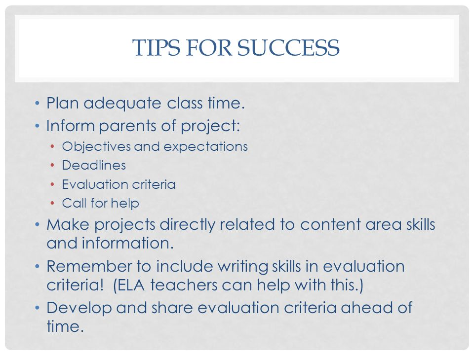 Tips for Success Plan adequate class time. Inform parents of project: