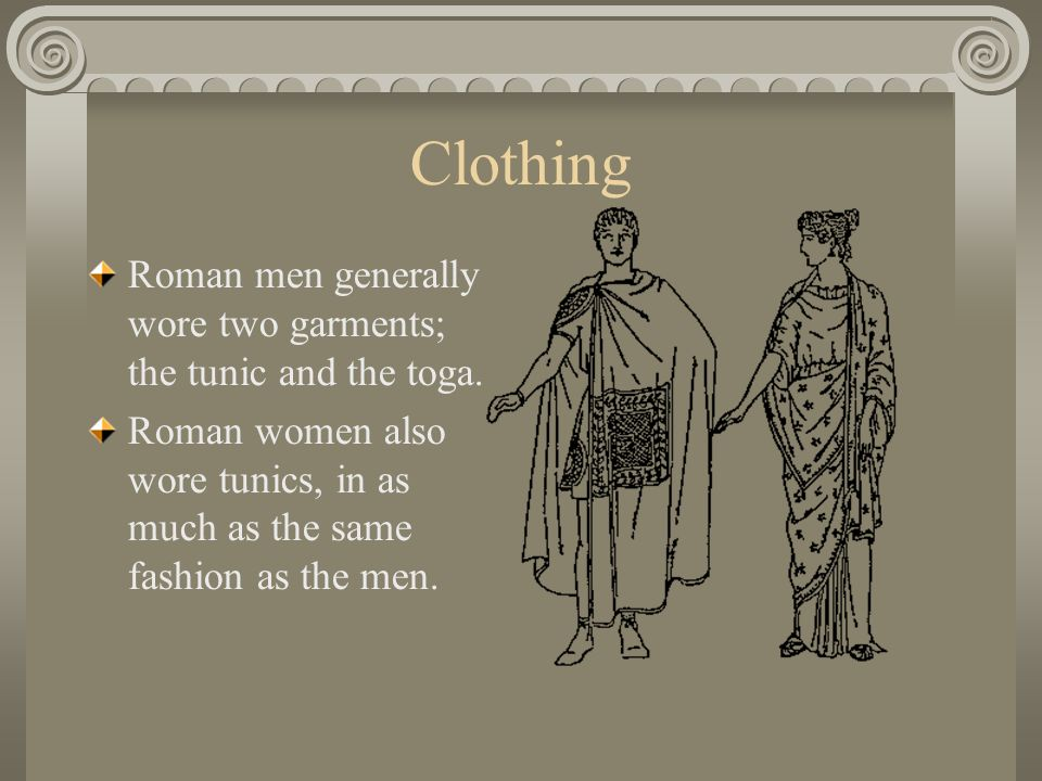 Clothing Roman men generally wore two garments; the tunic and the toga.