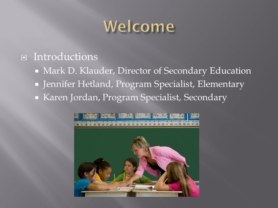 Welcome Introductions Mark D. Klauder, Director of Secondary Education