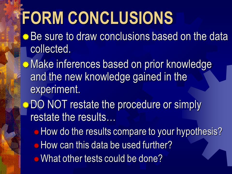 FORM CONCLUSIONS Be sure to draw conclusions based on the data collected.