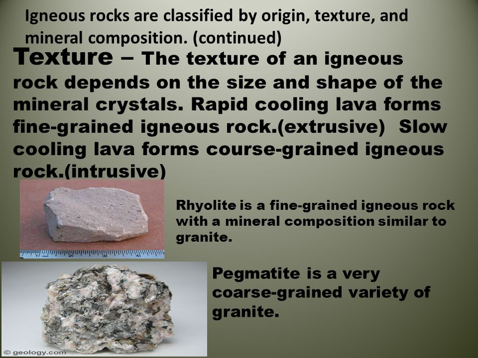 Igneous rocks are classified by origin, texture, and mineral composition. (continued)