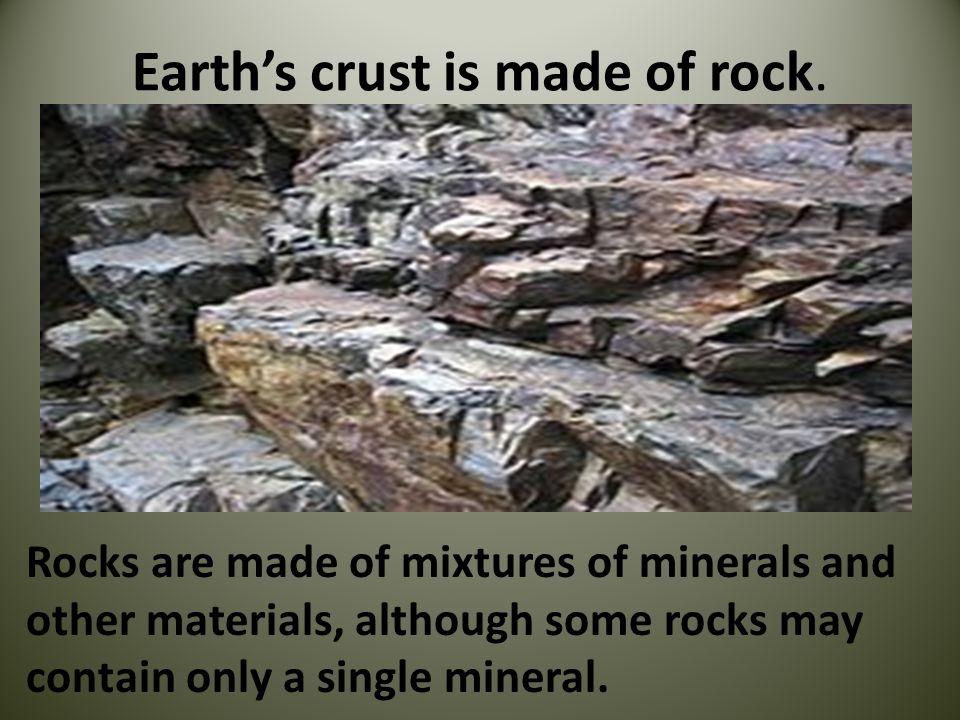 Earth's crust is made of rock.