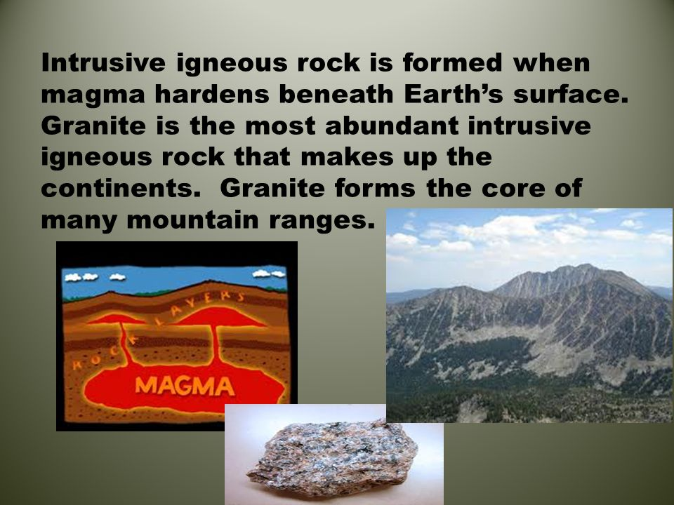 Intrusive igneous rock is formed when magma hardens beneath Earth's surface.