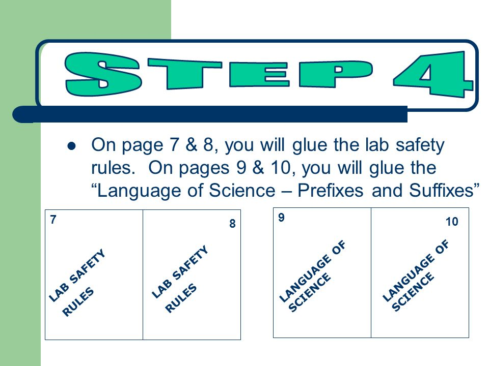 STEP 4 On page 7 & 8, you will glue the lab safety rules. On pages 9 & 10, you will glue the Language of Science – Prefixes and Suffixes