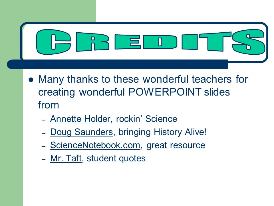 CREDITS Many thanks to these wonderful teachers for creating wonderful POWERPOINT slides from. Annette Holder, rockin' Science.