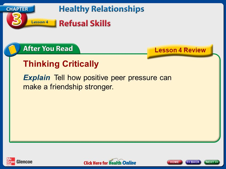 Lesson 4 Review Thinking Critically. Explain Tell how positive peer pressure can make a friendship stronger.