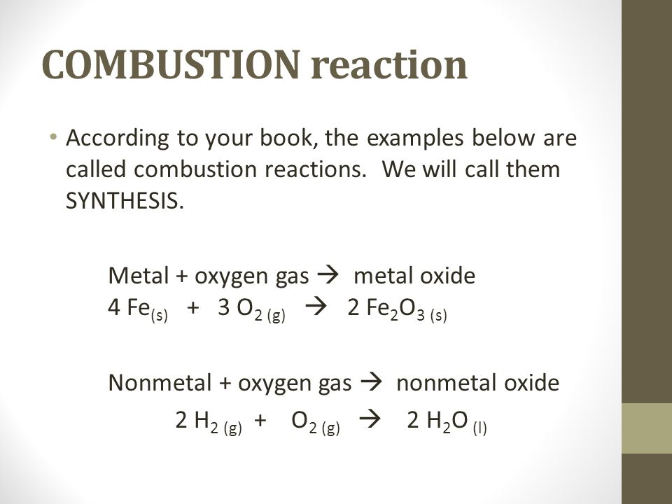 COMBUSTION reaction According to your book, the examples below are called combustion reactions. We will call them SYNTHESIS.