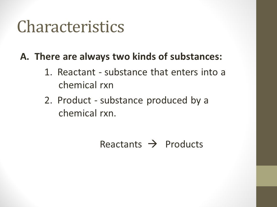 Characteristics A. There are always two kinds of substances: