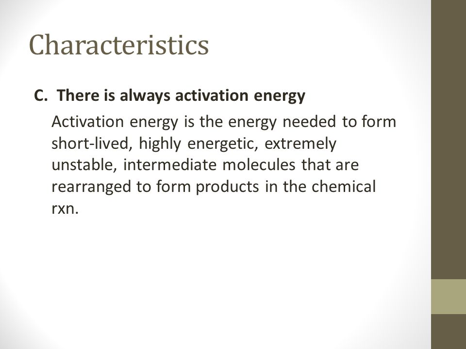 Characteristics C. There is always activation energy
