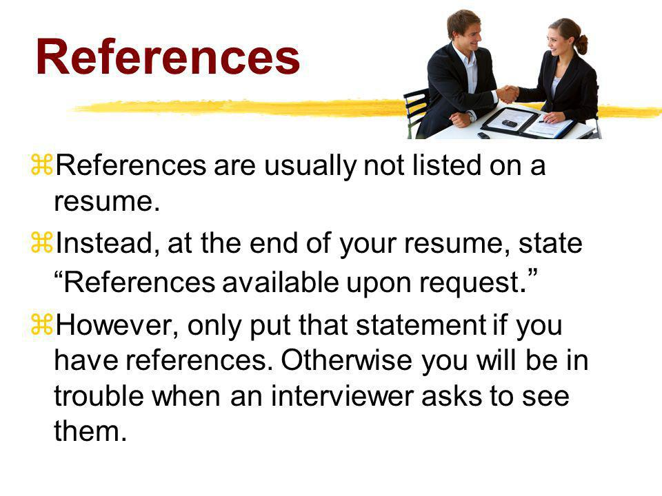 References References are usually not listed on a resume.