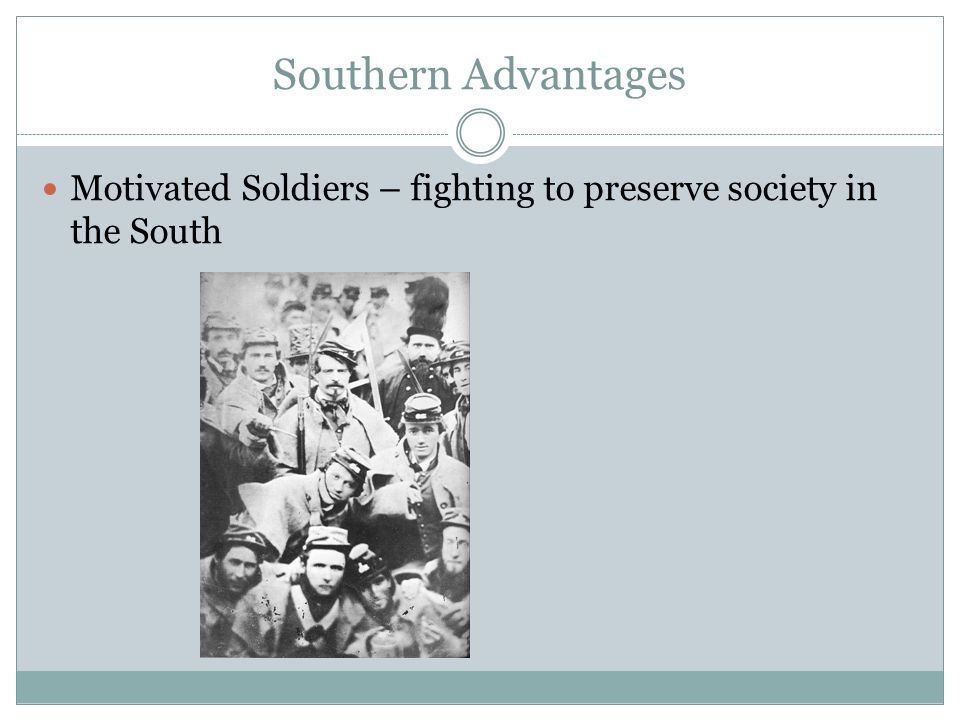 Southern Advantages Motivated Soldiers – fighting to preserve society in the South