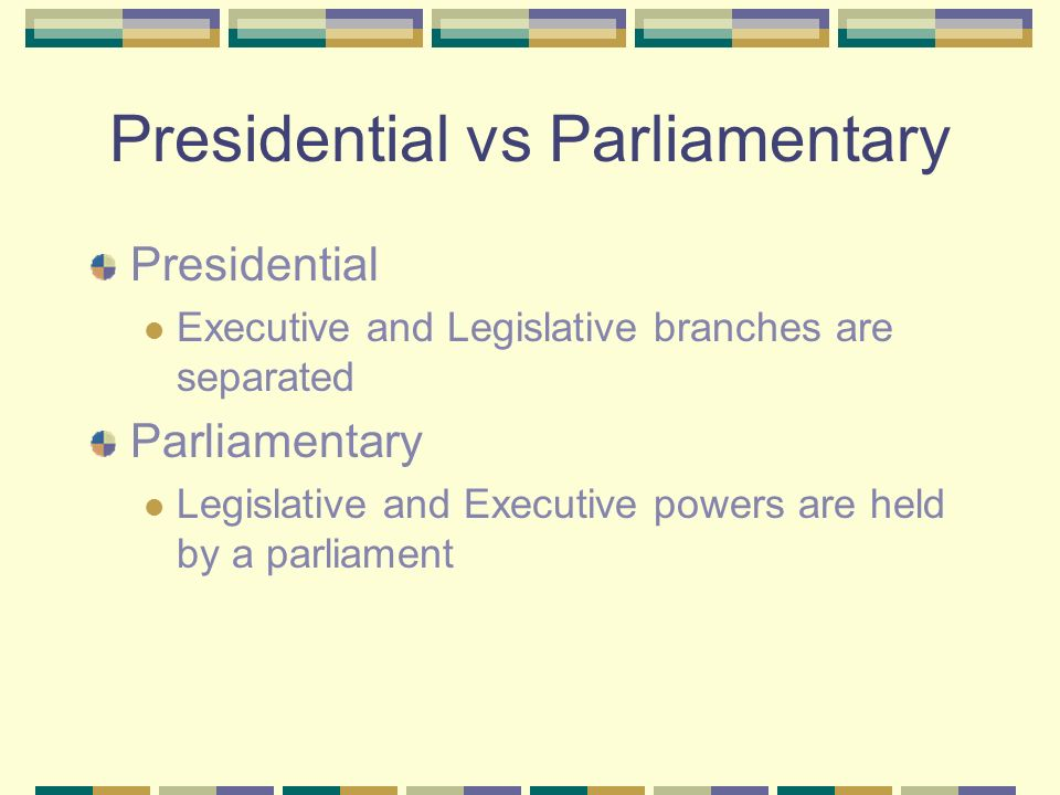 Presidential vs Parliamentary