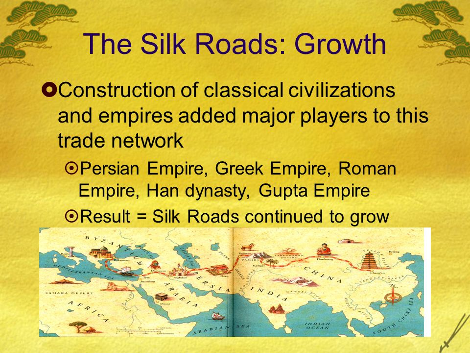 The Silk Roads: Growth Construction of classical civilizations and empires added major players to this trade network.