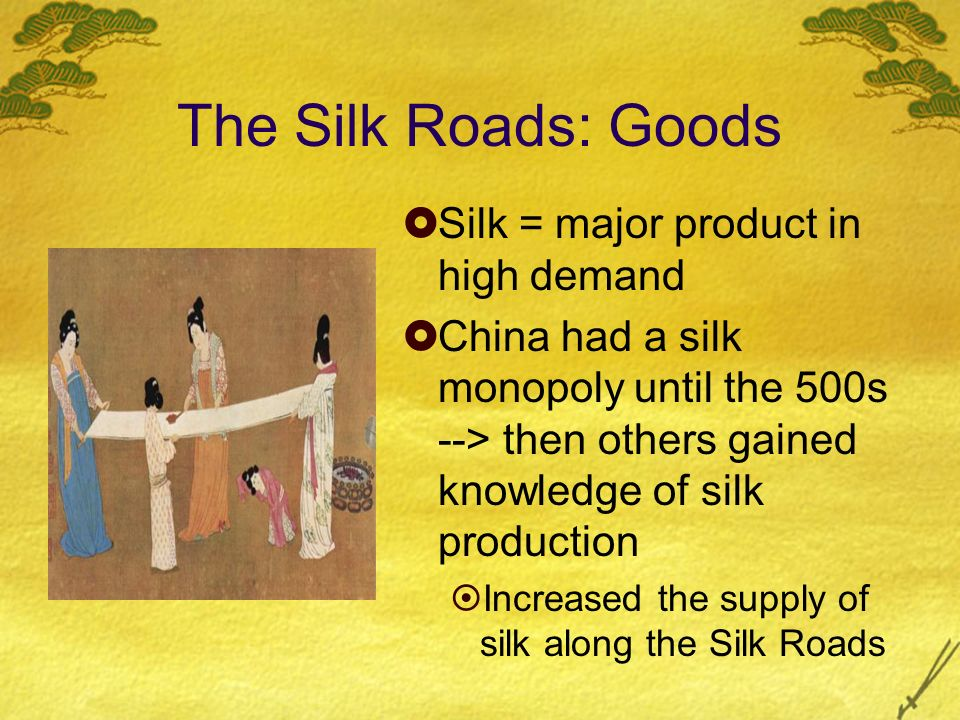 The Silk Roads: Goods Silk = major product in high demand