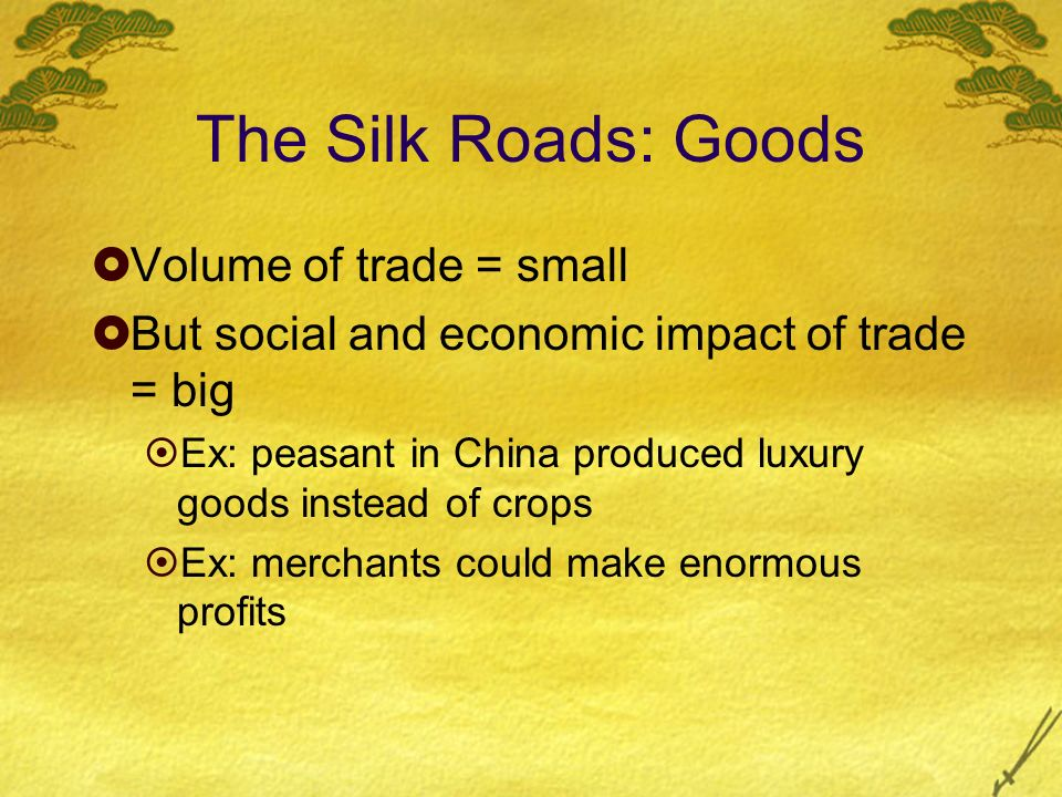The Silk Roads: Goods Volume of trade = small