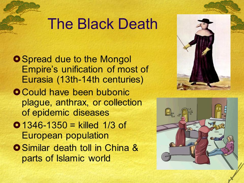 The Black Death Spread due to the Mongol Empire's unification of most of Eurasia (13th-14th centuries)