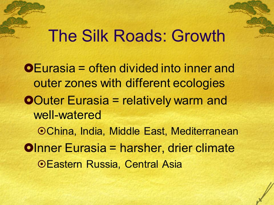 The Silk Roads: Growth Eurasia = often divided into inner and outer zones with different ecologies.