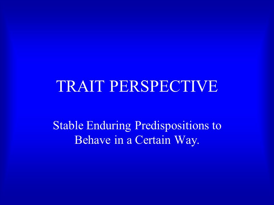 stable enduring predispositions to behave in a certain way ppt