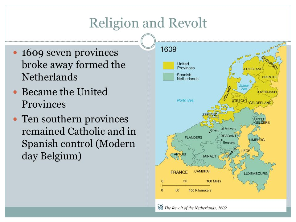 Religion and Revolt 1609 seven provinces broke away formed the Netherlands. Became the United Provinces.