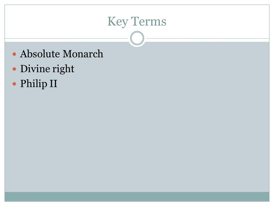 Key Terms Absolute Monarch Divine right Philip II