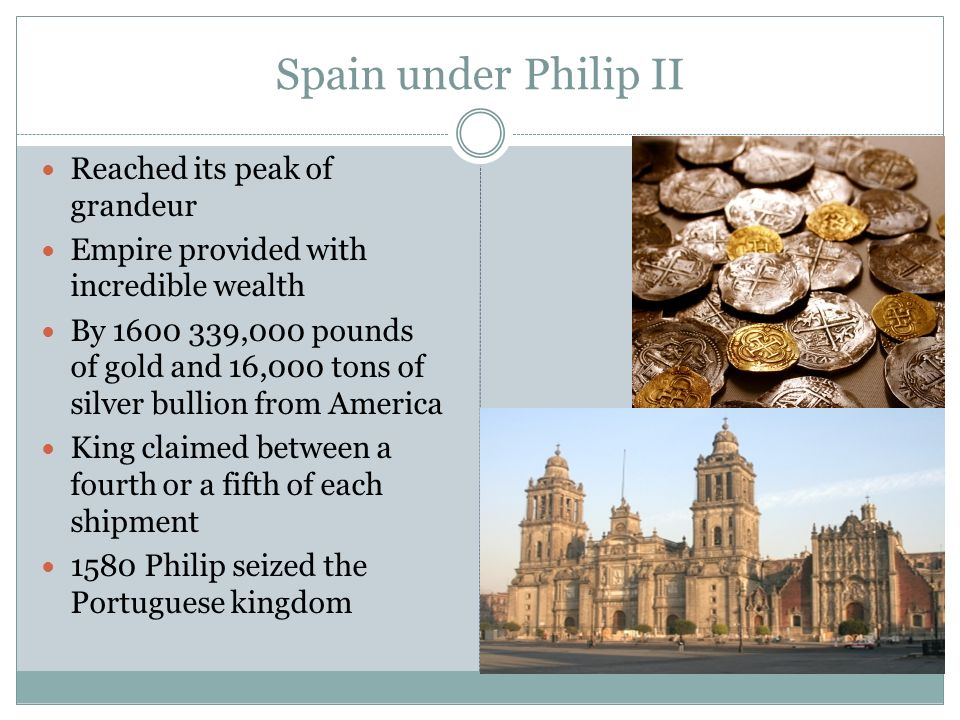 Spain under Philip II Reached its peak of grandeur