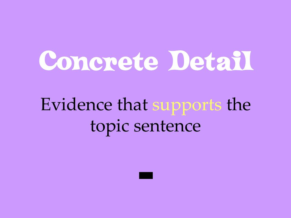 Evidence that supports the topic sentence