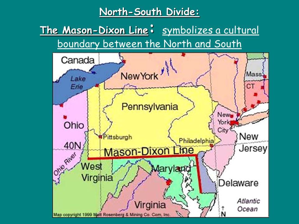 North-South Divide: The Mason-Dixon Line: symbolizes a cultural boundary between the North and South