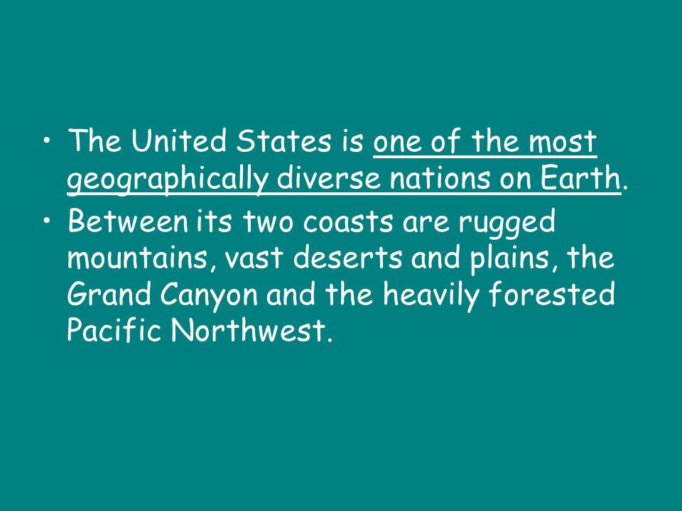 The United States is one of the most geographically diverse nations on Earth.