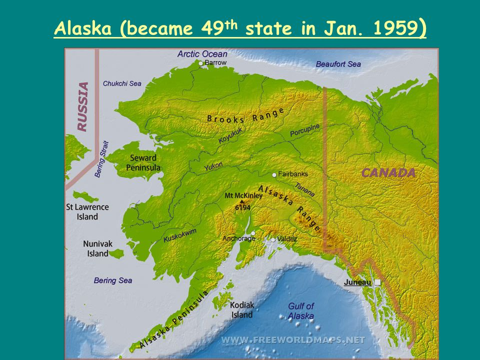 Alaska (became 49th state in Jan. 1959)