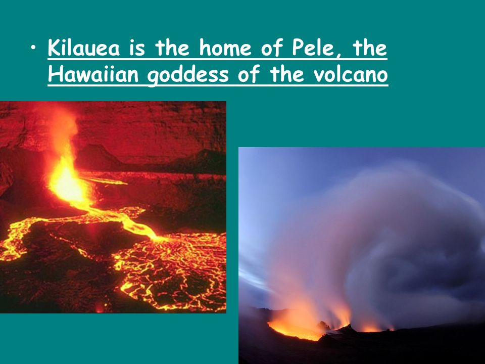 Kilauea is the home of Pele, the Hawaiian goddess of the volcano