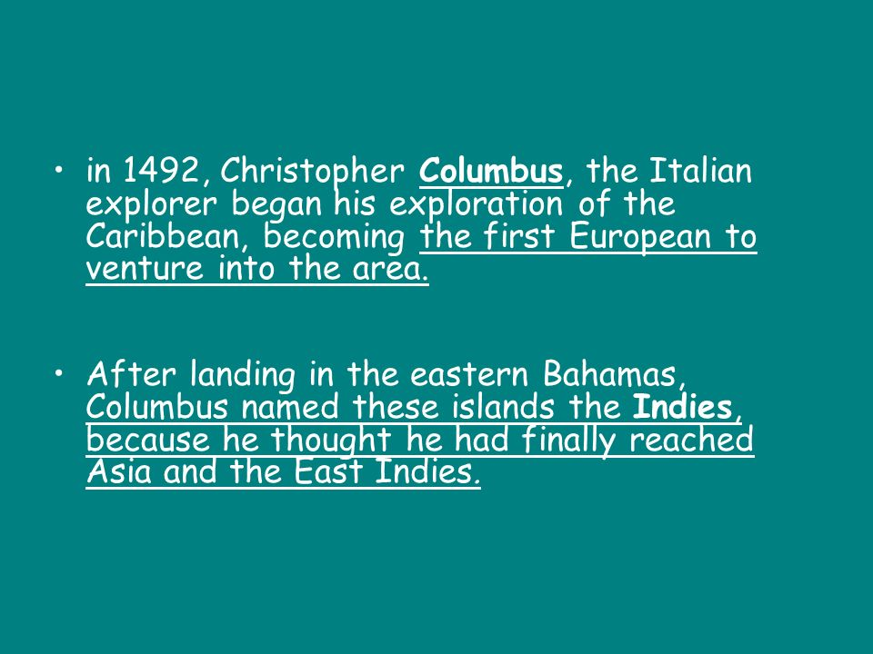 in 1492, Christopher Columbus, the Italian explorer began his exploration of the Caribbean, becoming the first European to venture into the area.