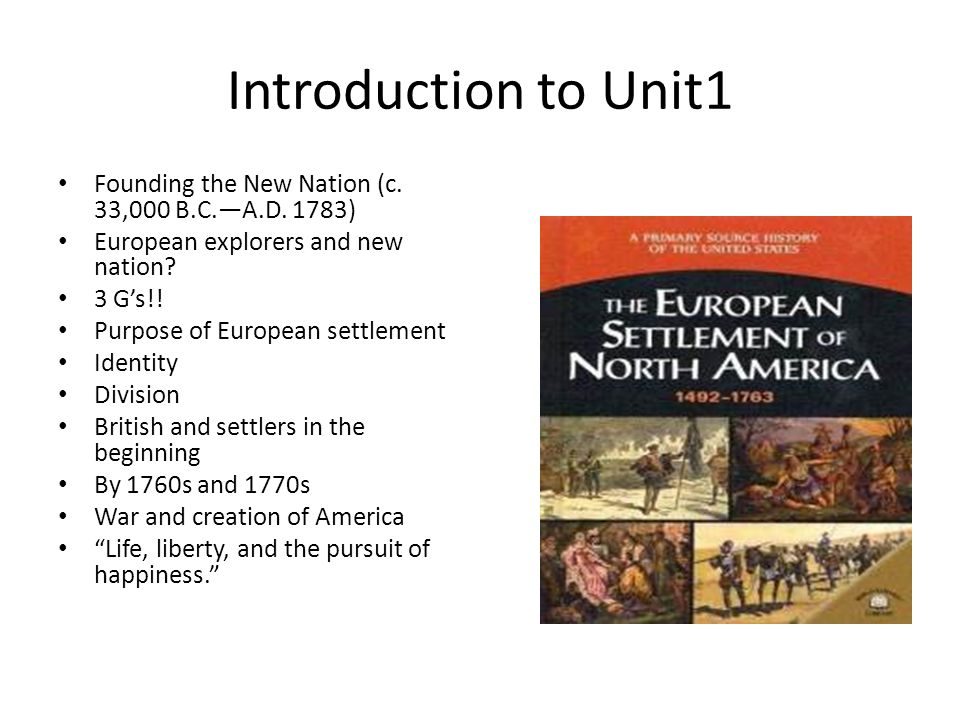 Introduction to Unit1 Founding the New Nation (c. 33,000 B.C.—A.D. 1783) European explorers and new nation