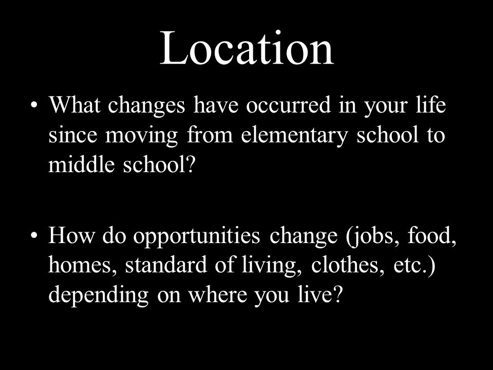Location What changes have occurred in your life since moving from elementary school to middle school