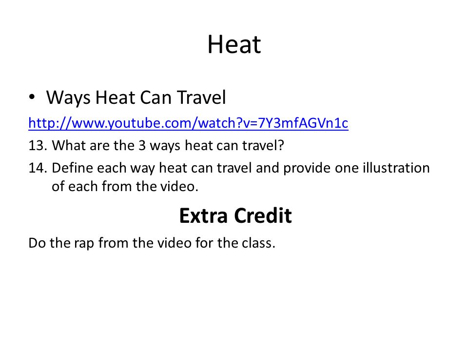 Heat Ways Heat Can Travel http://www.youtube.com/watch v=7Y3mfAGVn1c