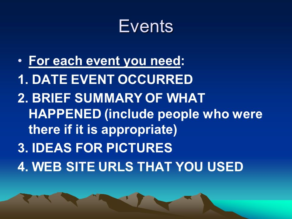 Events For each event you need: 1. DATE EVENT OCCURRED