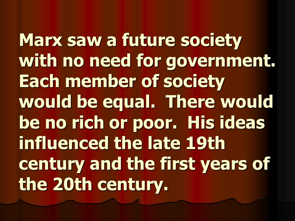 Marx saw a future society with no need for government