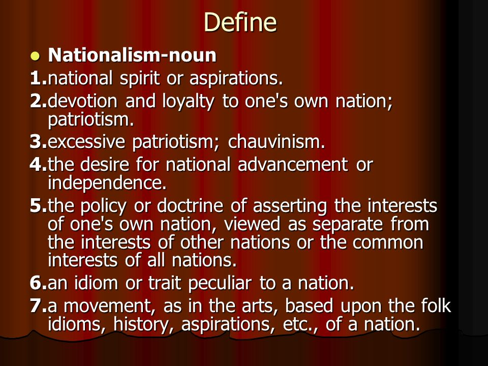 Define Nationalism-noun 1.national spirit or aspirations.
