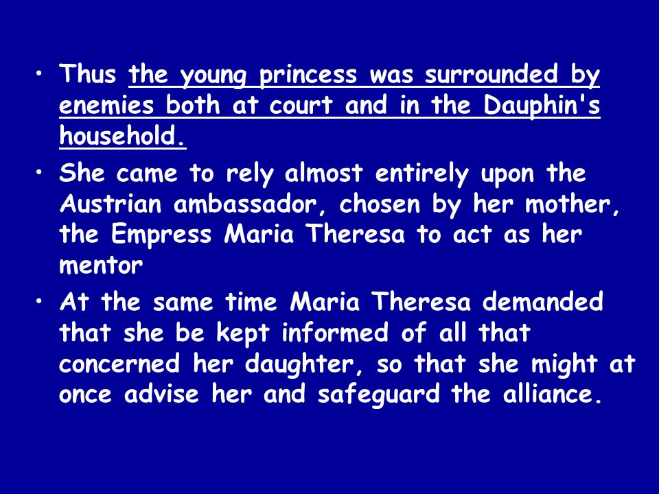 Thus the young princess was surrounded by enemies both at court and in the Dauphin s household.