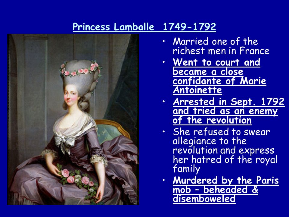 Princess Lamballe 1749-1792 Married one of the richest men in France. Went to court and became a close confidante of Marie Antoinette.