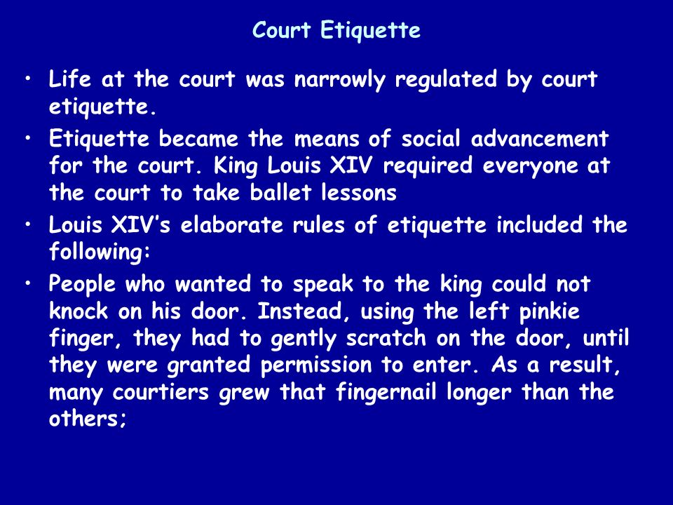 Court Etiquette Life at the court was narrowly regulated by court etiquette.