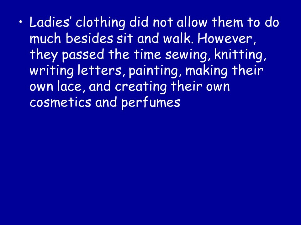 Ladies' clothing did not allow them to do much besides sit and walk
