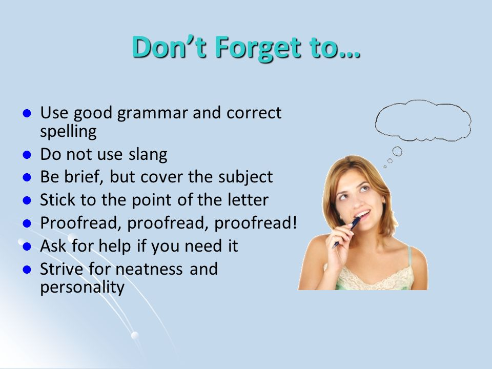 Don't Forget to… Use good grammar and correct spelling