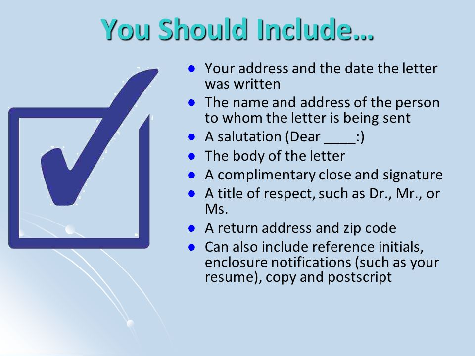You Should Include… Your address and the date the letter was written