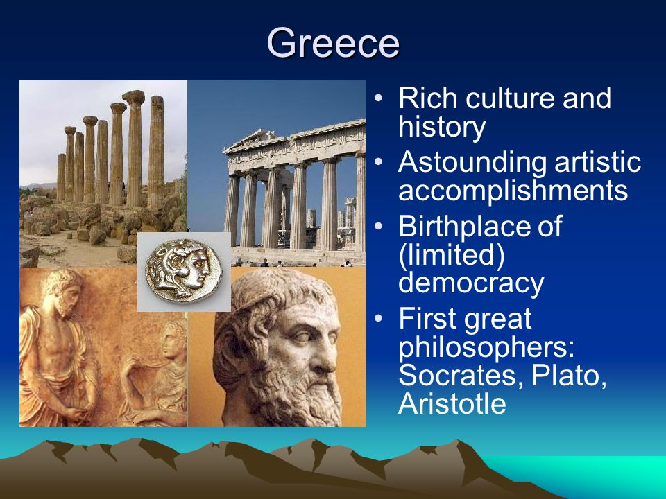 Greece Rich culture and history Astounding artistic accomplishments