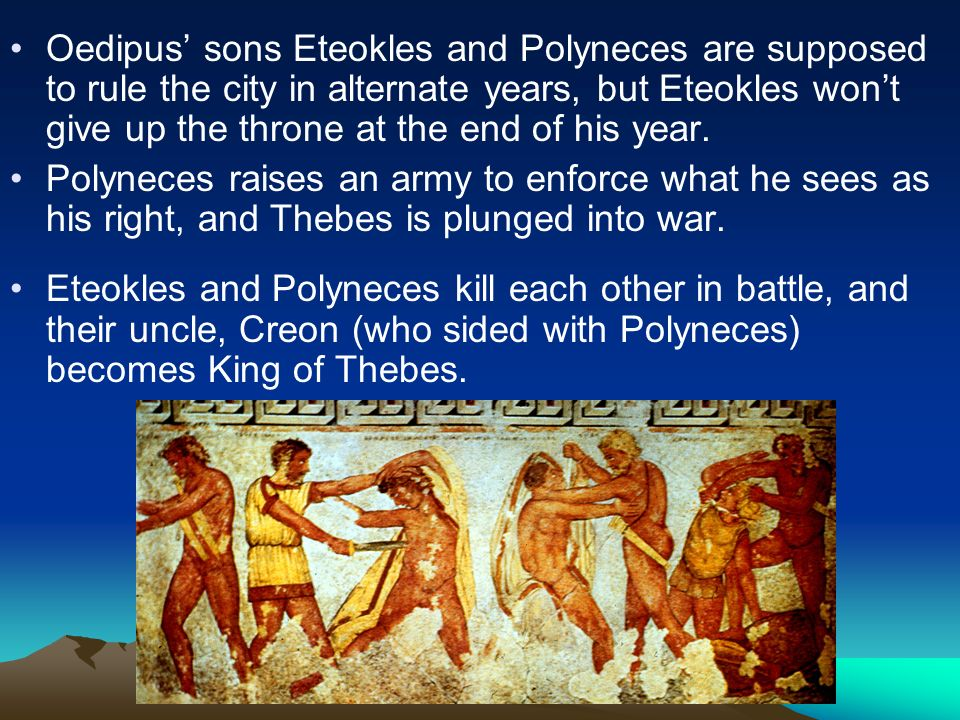 Oedipus' sons Eteokles and Polyneces are supposed to rule the city in alternate years, but Eteokles won't give up the throne at the end of his year.