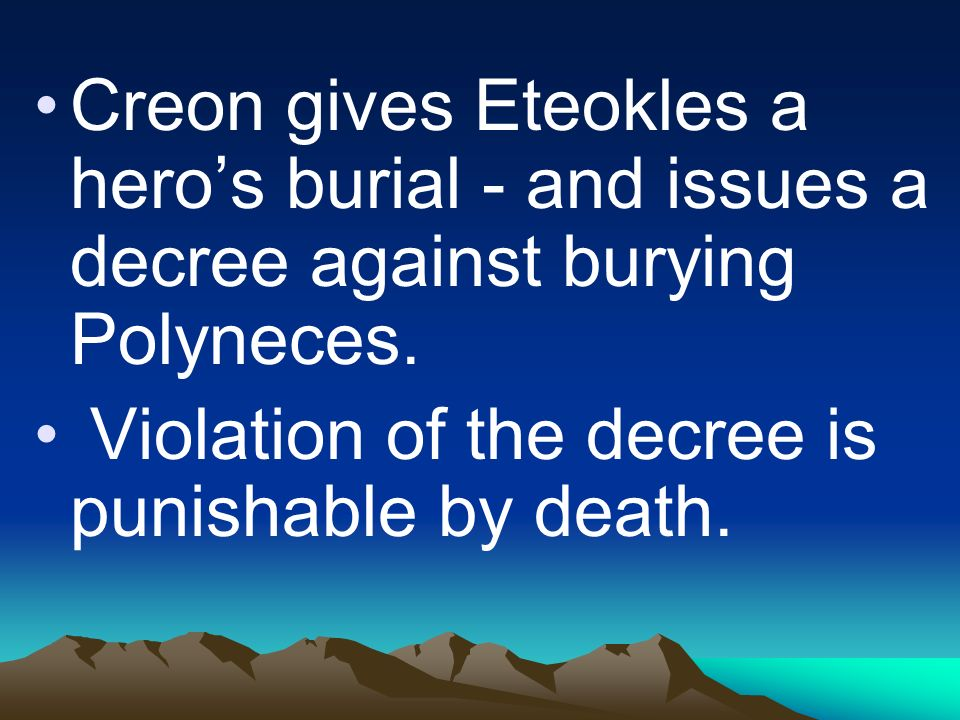 Creon gives Eteokles a hero's burial - and issues a decree against burying Polyneces.