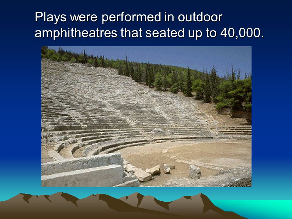 Plays were performed in outdoor amphitheatres that seated up to 40,000.