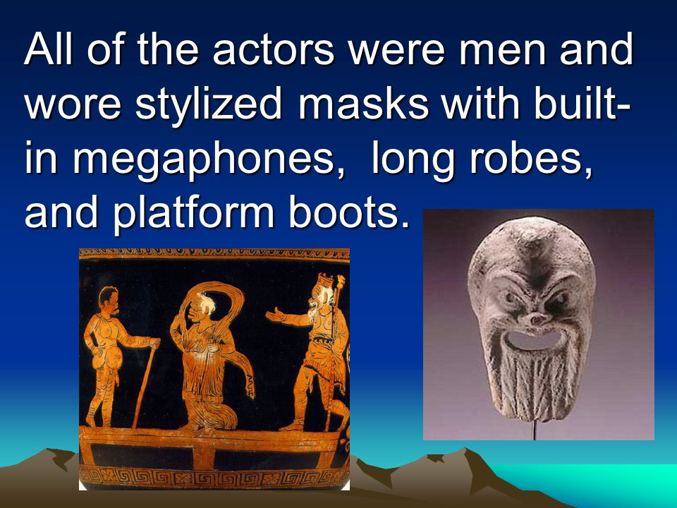 All of the actors were men and wore stylized masks with built-in megaphones, long robes, and platform boots.